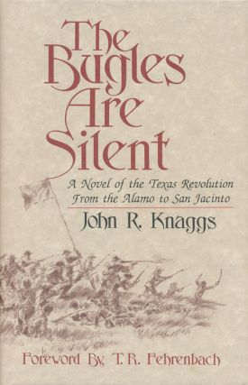 Bugles Are Silent A Novel of the Texas Revolution from the Alamo to San Jacinto. John R. Knaggs