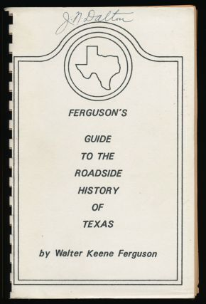 Ferguson's Guide to the Roadside History of Texas. Walter Keane Ferguson