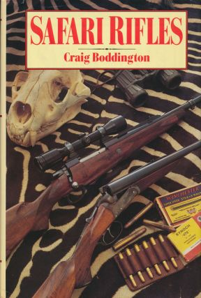 Safari Rifles Doubles, Magazine Rifles, and Cartridges for African Hunting. Craig Boddington.