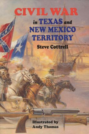 Civil War in Texas and New Mexico Territory. Steve Cottrell