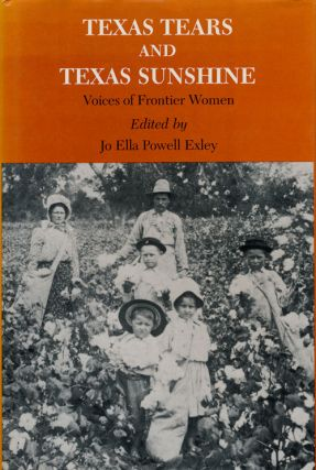 Texas Tears and Texas Sunshine Voices of Frontier Women. Jo Ella Powell Exley