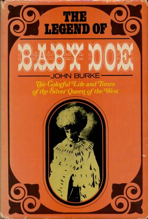 The Legend of Baby Doe The Colorful Life and Times of the Silver Queen of the West. John Burke.