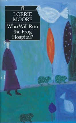 Who Will Run The Frog Hospital? Lorrie Moore