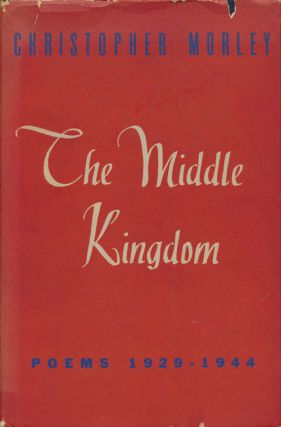 The Middle Kingdom Poems, 1929-1944. Christopher Morley
