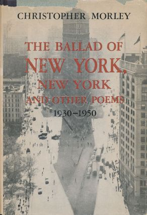 The Ballad of New York, New York and Other Poems 1930-1950. Christopher Morley