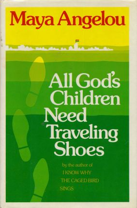 All God's Children Need Traveling Shoes. Maya Angelou
