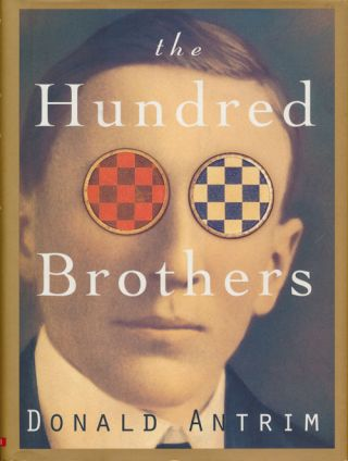 The Hundred Brothers A Novel. Donald Antrim