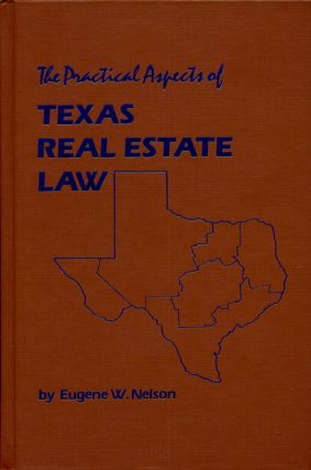 The Practical Aspects of Texas Real Estate Law. Eugene W. Nelson