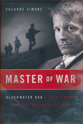 Master of War Blackwater Usa's Erik Prince and the Business of War. Suzanne Simons