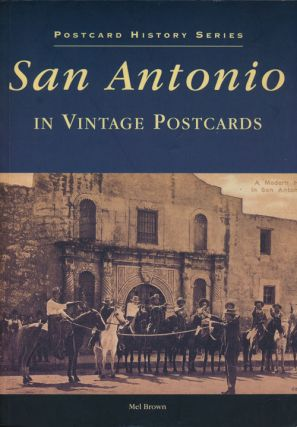 San Antonio In Vintage Postcards. Mel Brown