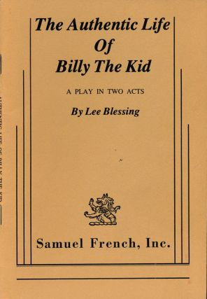 The Authentic Live of Billy the Kid A Play in Two Acts. Lee Blessing