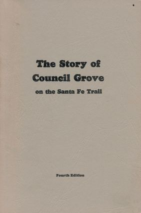 The Story of Council Grove On the Santa Fe Trail. Lalla Maloy Brigham.
