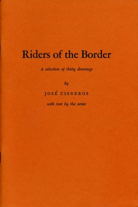 Riders of the Border A Selection of Thirty Drawings. Jose Cisneros