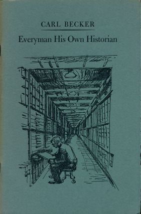 Everyman His Own Historian. Carl Becker