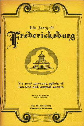 The Story of Fredericksburg Its Past, Present , Points of Interest and Annual Events