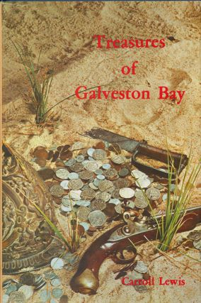 Treasures of Galveston Bay Facts and Legends of Hidden, Lost, and Buried Treasures Located in the...