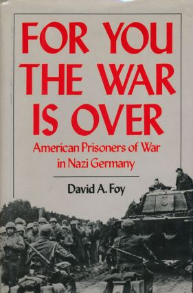 For You the War is Over American Prisoners of War in Nazi Germany. David A. Foy