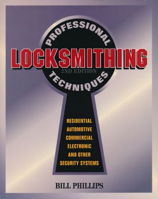 Professional Locksmithing Techniques Second Edition. Bill Phillips