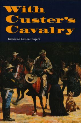 With Custer's Cavalry. Katherine Gibson Fougera