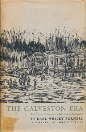 The Galveston Era The Texas Crescent on the Eve of Secession. Earl Wesley Fornell