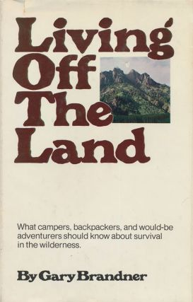 Living Off the Land What Campers, Backpackers, and Would-Be Adventurers Should Know about...
