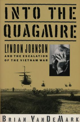 Into the Quagmire Lyndon Johnson and the Escalation of the Vietnam War. Brian Vandemark