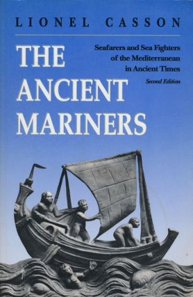 The Ancient Mariners Seafarers and Sea Fighters of the Mediterranean in Ancient Times. Lionel Casson