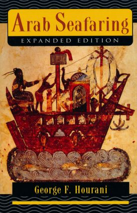 Arab Seafaring Expanded Edition. George F. Hourani