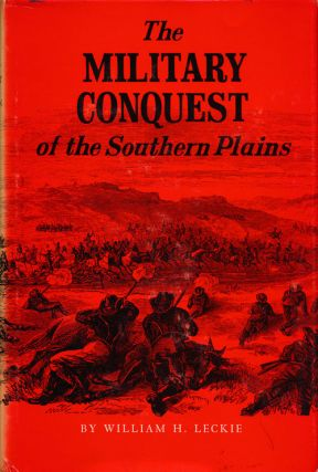 The Military Conquest of the Southern Plains. William H. Leckie
