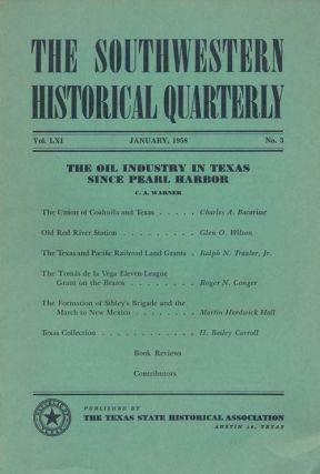The Southwestern Historical Quarterly The Oil Industry in Texas Since Pearl Harbor. Carroll H....