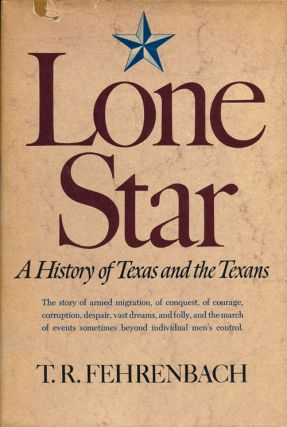 Lone Star A History of Texas and the Texans. T. R. Fehrenbach
