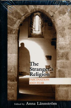 The Stranger's Religion Fascination and Fear. Anna Lannstrom