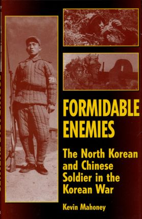 Formidable Enemies The North Korean and Chinese Soldier in the Korean War. Kevin Mahoney