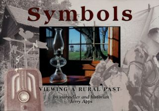 Symbols Viewing a Rural Past. Jerry Apps.