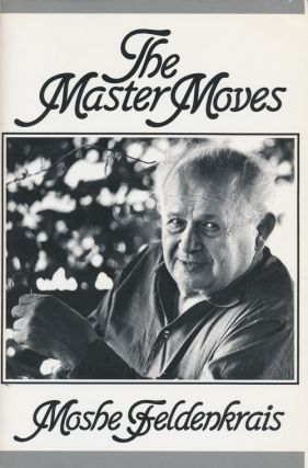 The Master Moves. Moshe Feldenkrais