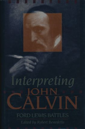 Interpreting John Calvin. Ford Lewis Battles