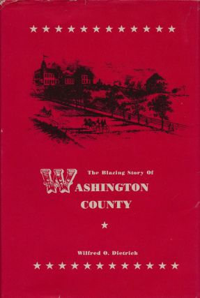 The Blazing Story of Washington County. Wilfred O. Dietrich