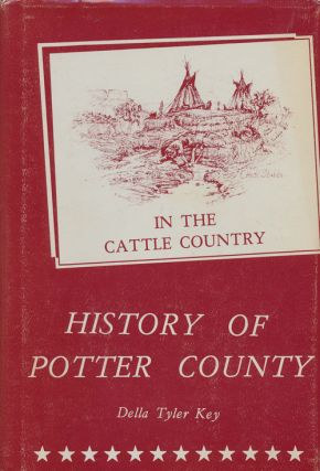 In the Cattle Country: History of Potter County 1887-1966. Della Tyler Key