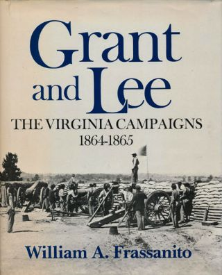 Grant and Lee The Virginia Campaigns 1864-1865. William A. Frassanito