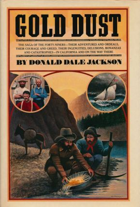 Gold Dust The Sage of the Forty-Niners - Their Adventures and Ordeals, Their Courage and Greed,...