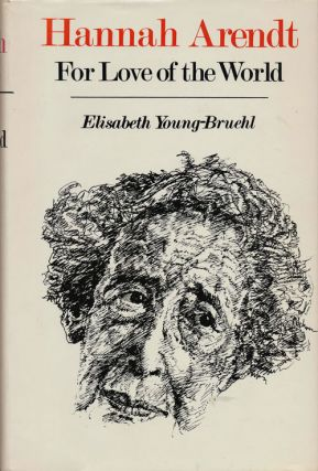 Hannah Arendt For Love of the World. Elisabeth Young-Bruehl