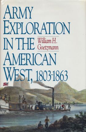 Army Exploration in the American West 1803-1863. William H. Goetzmann
