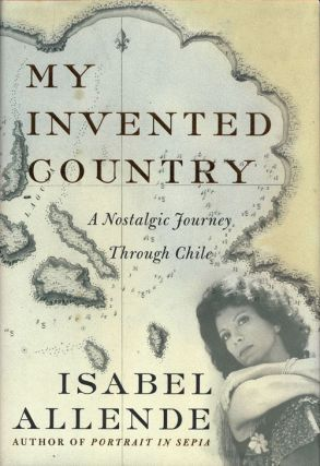 My Invented Country A Nostalgic Journey through Chile. Isabel Allende
