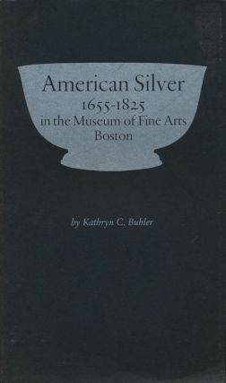 American Silver 1655-1825 in the Museum of Fine Arts Boston. Kathryn C. Buhler