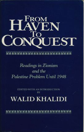 From Haven to Conquest Readings in Zionism and the Palestine Problem Until 1948. Walid Khalidi