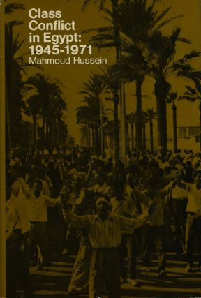 Class Conflict in Egypt: 1945-1971. Mahmoud Hussein