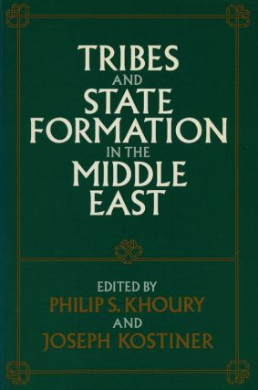 Tribes and State Formation in the Middle East. Philip S. Khoury, Joseph Kostiner