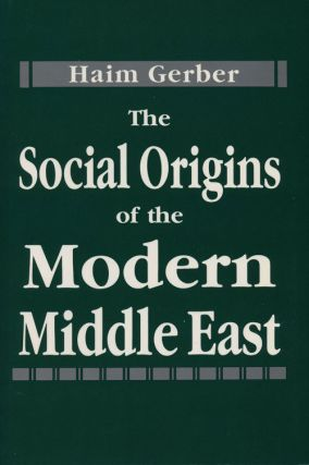 The Social Origins of the Modern Middle East. Haim Gerber