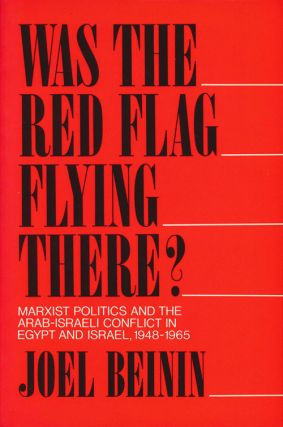 Was the Red Flag Flying There? Marxist Politics and the Arab-Israeli Conflict in Egypt and...