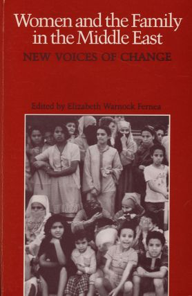 Women and the Family in the Middle East New Voices of Change. Elizabeth Warnock Fernea